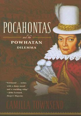 Pocahontas And the Powhatan Dilemma By Townsend, Camilla